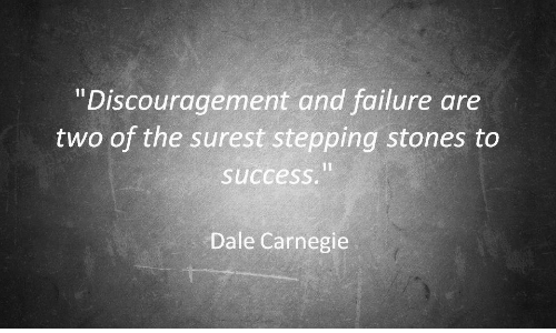 "Failure, Success, and Dale Carnegie: ""Discouragement and failure are  two of the surest stepping stones to  success  Dale Carnegie"