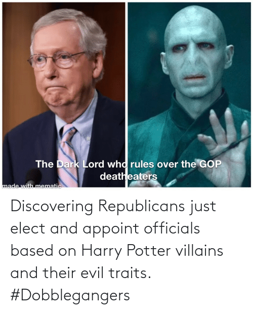 Harry Potter: Discovering Republicans just elect and appoint officials based on Harry Potter villains and their evil traits. #Dobblegangers