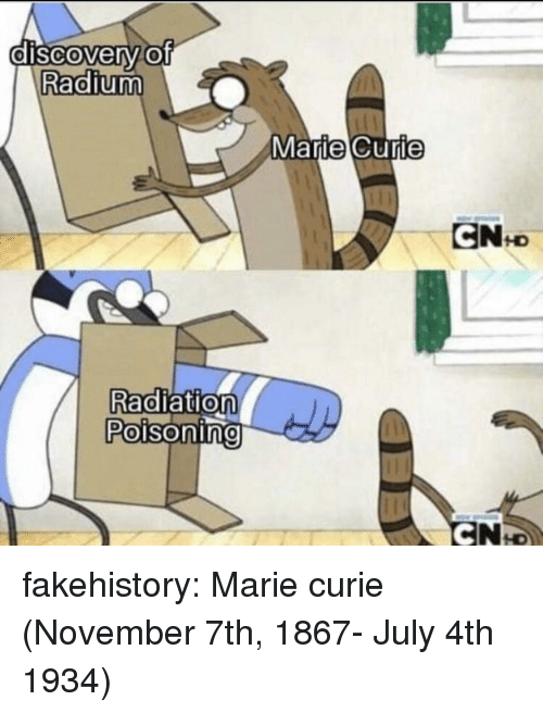 Tumblr, Blog, and Com: dISCOverv.Of  Radium  MarieCurie  Radiation  Poisoning  0 fakehistory: Marie curie (November 7th, 1867- July 4th 1934)