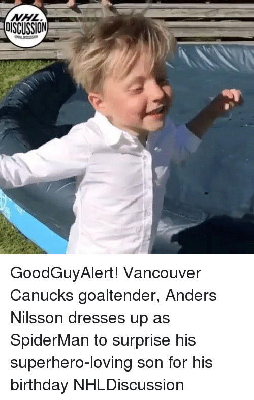 Birthday, Memes, and Superhero: DISCUSSION GoodGuyAlert! Vancouver Canucks goaltender, Anders Nilsson dresses up as SpiderMan to surprise his superhero-loving son for his birthday NHLDiscussion