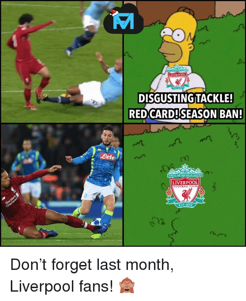 Lete: DISGUSTING TACKLE!  REDCARD!SEASON BAN  Lete  YOLULL NEVERWALK ALONE  LIVERPOOL  FOOTBALL CLUB  EST.1892  12  n,つ Don't forget last month, Liverpool fans! 🙈