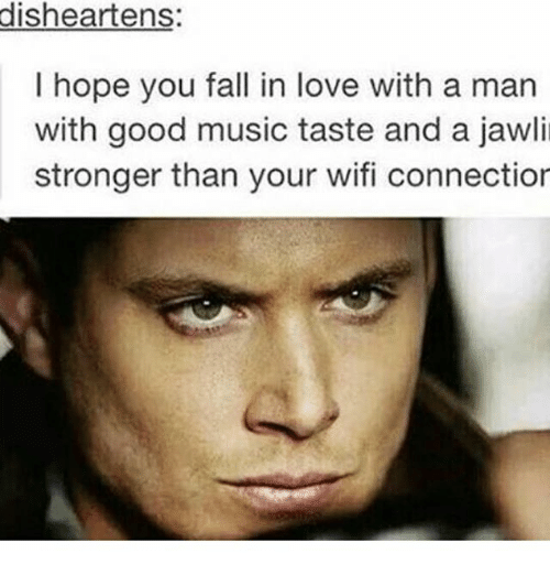 Disheartens I Hope You Fall In Love With A Man With Good Music Taste