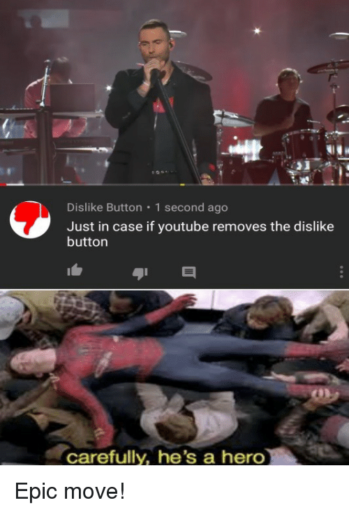 youtube.com, Hero, and Epic: Dislike Button  1 second ago  Just in case if youtube removes the dislike  button  carefully, he's a hero Epic move!