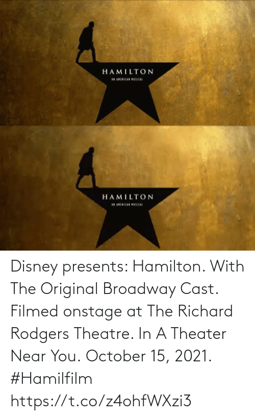 presents: Disney presents:  Hamilton.  With The Original Broadway Cast.  Filmed onstage at The Richard Rodgers Theatre.   In A Theater Near You. October 15, 2021. #Hamilfilm https://t.co/z4ohfWXzi3
