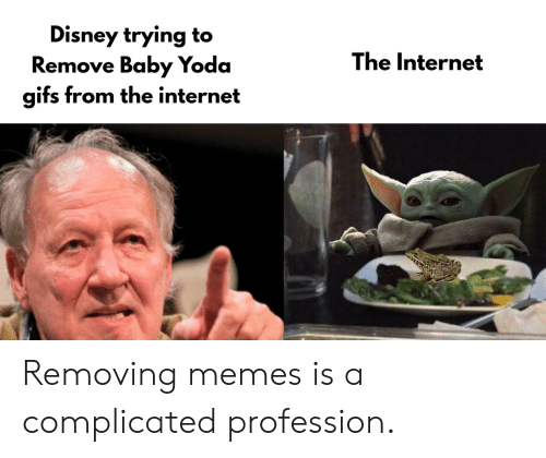 Removing: Disney trying to  Remove Baby Yoda  gifs from the internet  The Internet Removing memes is a complicated profession.