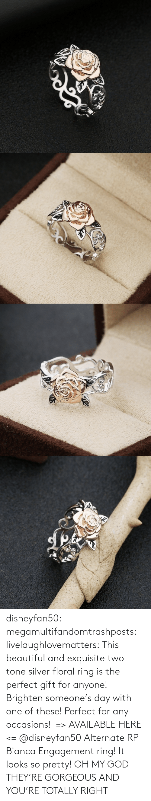 my god: disneyfan50: megamultifandomtrashposts:  livelaughlovematters:  This beautiful and exquisite two tone silver floral ring is the perfect gift for anyone! Brighten someone's day with one of these! Perfect for any occasions!  => AVAILABLE HERE <=    @disneyfan50 Alternate RP Bianca Engagement ring! It looks so pretty!  OH MY GOD THEY'RE GORGEOUS AND YOU'RE TOTALLY RIGHT