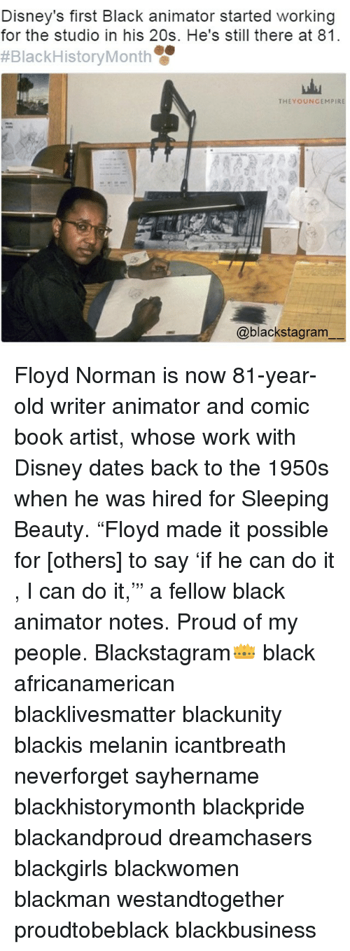 "Sleeping Beauty: Disney's first Black animator started working  for the studio in his 20s. He's still there at 81.  #Black History Month  THEYOUNGEMPIRE  @blackstagram Floyd Norman is now 81-year-old writer animator and comic book artist, whose work with Disney dates back to the 1950s when he was hired for Sleeping Beauty. ""Floyd made it possible for [others] to say 'if he can do it , I can do it,'"" a fellow black animator notes. Proud of my people. Blackstagram👑 black africanamerican blacklivesmatter blackunity blackis melanin icantbreath neverforget sayhername blackhistorymonth blackpride blackandproud dreamchasers blackgirls blackwomen blackman westandtogether proudtobeblack blackbusiness"