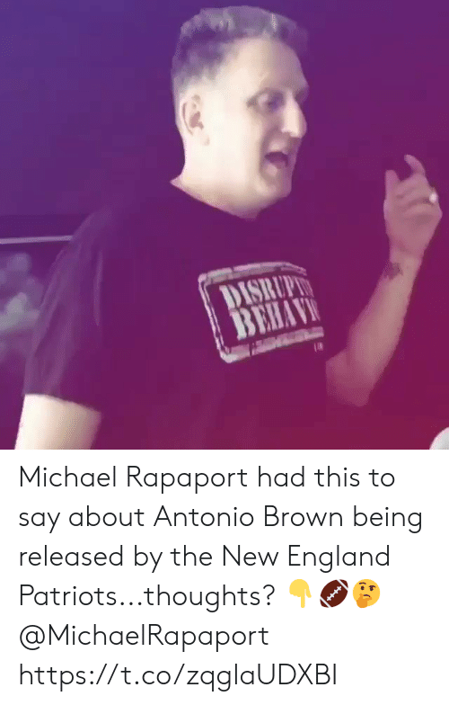 New England Patriots: DISRUPL  BEHAV Michael Rapaport had this to say about Antonio Brown being released by the New England Patriots...thoughts? ??? @MichaelRapaport https://t.co/zqglaUDXBI