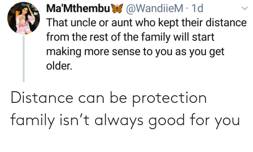 Distance: Distance can be protection family isn't always good for you