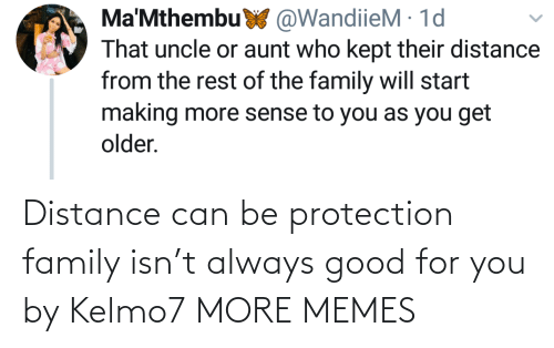 Protection: Distance can be protection family isn't always good for you by Kelmo7 MORE MEMES