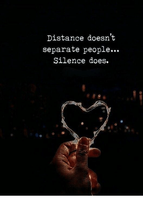 Silence, People, and Separate: Distance doesnt  separate people...  Silence does.