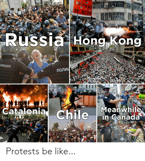 Russia: DISTERSE  OR WE R  Russia Hong Kong  KFC  ПОЛИЧ  ОЛИЦИЯ  Meanwhile  in Canada  Catalonia Chile  POLICIA,  UCSC Protests be like…