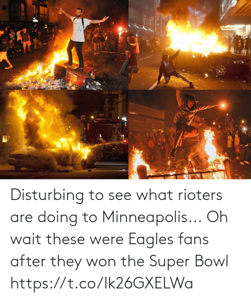 Football: Disturbing to see what rioters are doing to Minneapolis...  Oh wait these were Eagles fans after they won the Super Bowl https://t.co/Ik26GXELWa