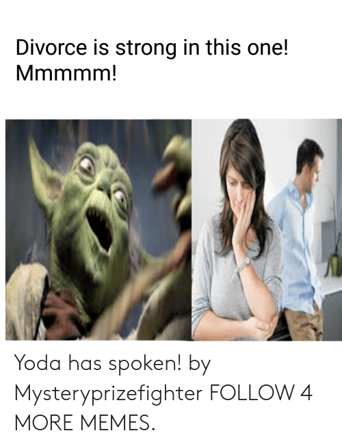 Dank, Memes, and Reddit: Divorce is strong in this one!  Mmmmm! Yoda has spoken! by Mysteryprizefighter FOLLOW 4 MORE MEMES.