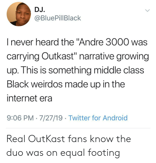 """Andre 3000, Android, and Growing Up: DJ.  @BluePillBlack  I never heard the """"Andre 3000 was  carrying Outkast"""" narrative growing  up. This is something middle class  Black weirdos made up in the  internet era  9:06 PM 7/27/19 Twitter for Android Real OutKast fans know the duo was on equal footing"""