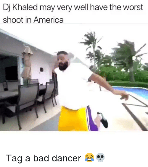 America, Bad, and DJ Khaled: Dj Khaled may very well have the worst  shoot in America Tag a bad dancer 😂💀