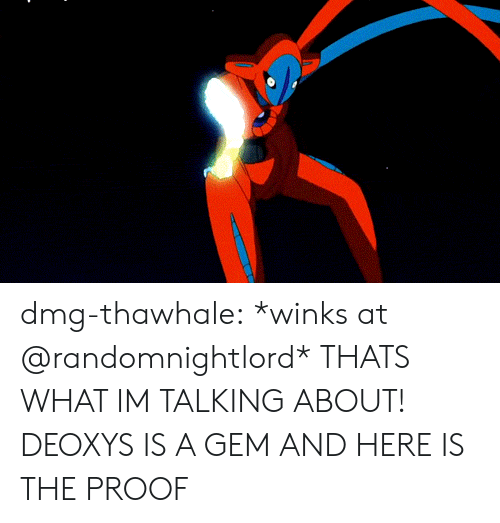 Tumblr, Blog, and Proof: dmg-thawhale:  *winks at @randomnightlord*  THATS WHAT IM TALKING ABOUT! DEOXYS IS A GEM AND HERE IS THE PROOF