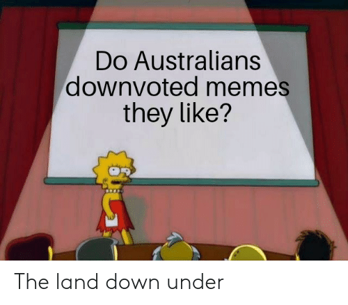 Memes, Down, and They: Do Australians  downvoted memes  they like? The land down under