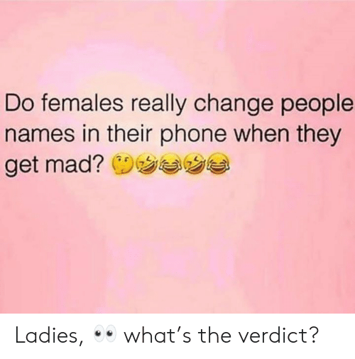 Memes, Phone, and Mad: Do females really change people  names in their phone when they  get mad? (リウぎウ Ladies, 👀 what's the verdict?