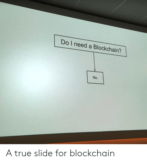 I Need A: Do I need a Blockchain?  No. A true slide for blockchain
