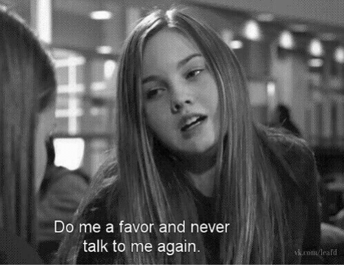 Never,  Favor, and  Do Me: Do me a favor and never  talk to me again  eafd