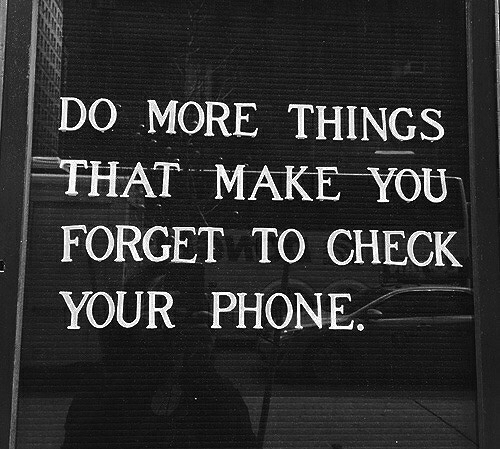 Phone, Make, and Check: DO MORE THINGS  THAT MAKE YOU  FORGET TO CHECK  YOUR PHONE