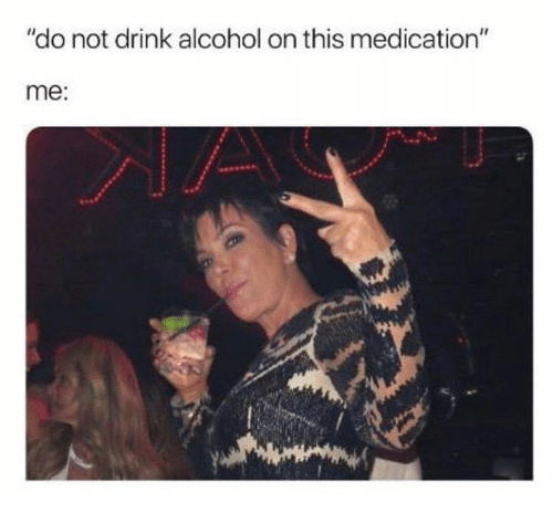 "Alcohol, Humans of Tumblr, and This: ""do not drink alcohol on this medication""  me"
