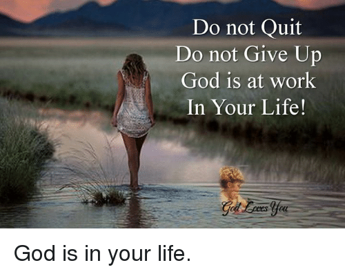 I Give Up Meme: Do Not Quit Do Not Give Up God Is At Work In Your Life! Ol