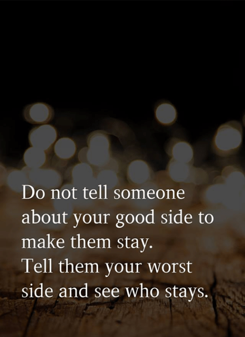 Memes, Good, and 🤖: Do not tell someone  about your good side to  make them stay.  Tell them your worst  side and see who stays.