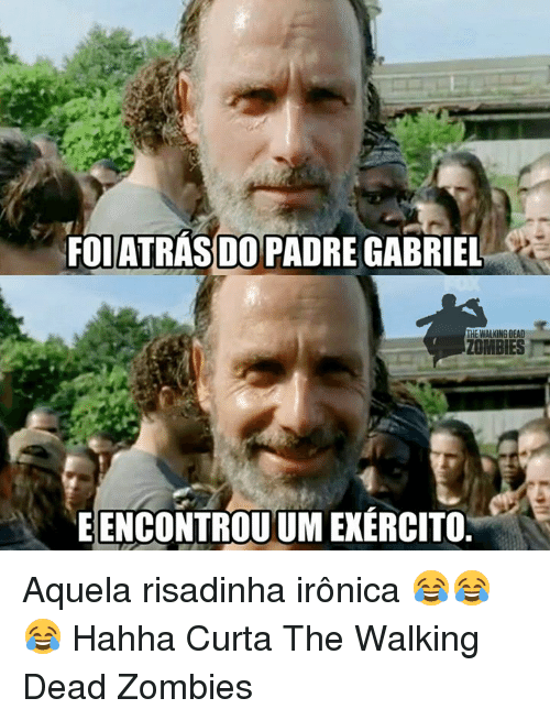 zombi: DO PADRE  THE WALKING DEAD  ZOMBIES  EENCONTROUUMEXERCITO Aquela risadinha irônica 😂😂😂 Hahha  Curta The Walking Dead Zombies