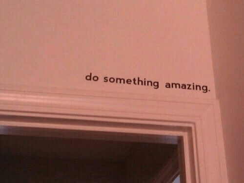 Amazing, Do Something, and  Something: do something amazing.