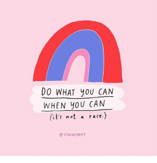 Race, Swift, and Can: DO WHAT yOU CAN  WHEN YOU CAN  (it's not a race.  @STACIE SWIFT