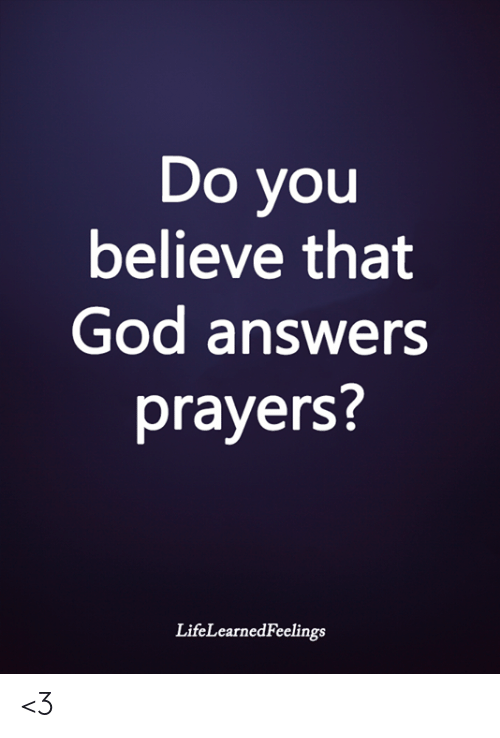 God, Memes, and 🤖: Do you  believe that  God answers  prayers?  LifeLearnedFeelings <3