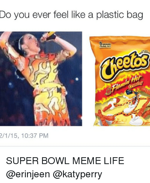 Memes, 🤖, and Super: Do you ever feel like a plastic bag  GRAMS  TRANS FAT  eets  2/1/15, 10:37 PM SUPER BOWL MEME LIFE @erinjeen @katyperry