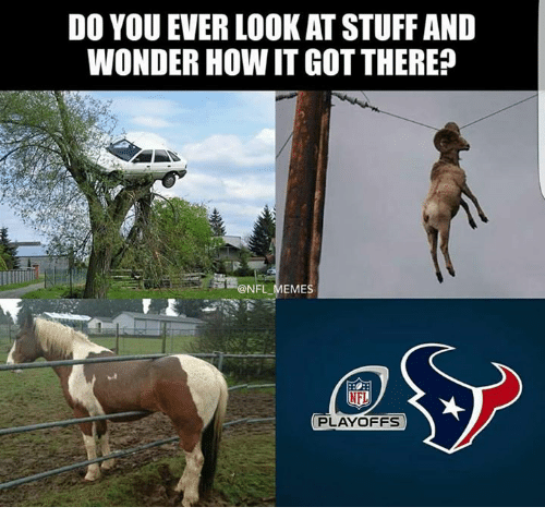 NFL playoffs: DO YOU EVER LOOKAT STUFF AND  WONDER HOW IT GOT THERE?  ONFL EMES  NFL  PLAYOFFS