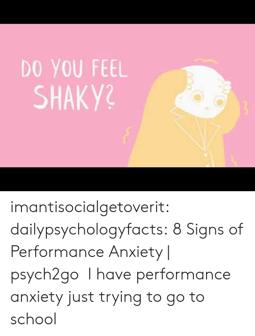 go to school: DO YOU FEEL  SHAKY? imantisocialgetoverit:  dailypsychologyfacts:  8 Signs of Performance Anxiety | psych2go  I have performance anxiety just trying to go to school