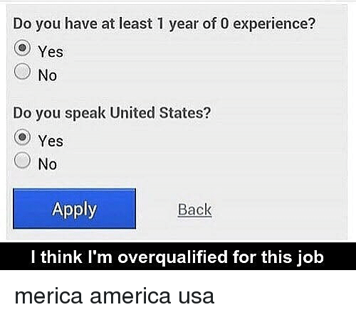 Jobbing: Do you have at least 1 year of 0 experience?  Yes  ○ No  Do you speak United States?  Yes  (-) No  Apply  Back  I think I'm overqualified for this job merica america usa