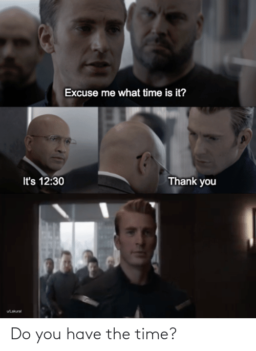 do you: Do you have the time?