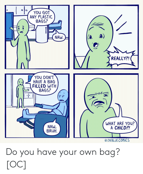 your own: Do you have your own bag? [OC]