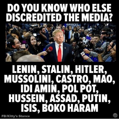 Isis, Hitler, and Putin: DO YOU KNOW WHO ELSE  DISCREDITED THE MEDIA?  LENIN, STALIN, HITLER,  MUSSOLINI, CASTRO,MAO,  IDI AMIN, POL POT,  HUSSEIN, ASSAD, PUTIN,  ISIS, BOKO HARAM  FB/Kitty's Stance