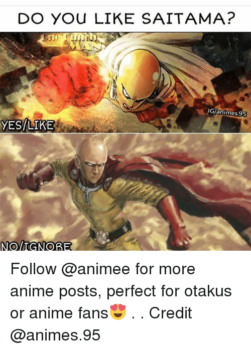 Anime, Memes, and 🤖: DO YOu LIKE SAITAMA?  IG/animes 9S3  YES LIKE  No IGNORE Follow @animee for more anime posts, perfect for otakus or anime fans😍 . . Credit @animes.95