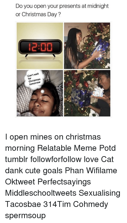 Dank, Memes, and Tumblr: Do you open your presents at midnight or Christmas