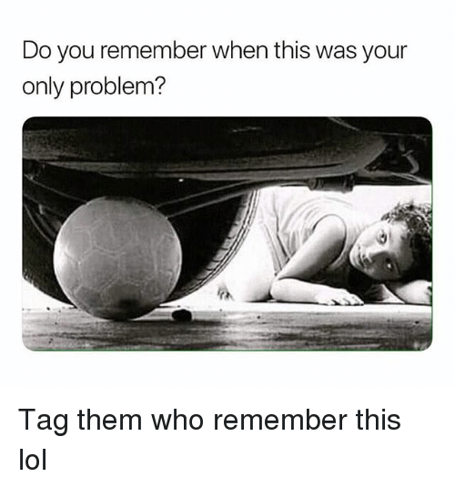 Funny, Lol, and Who: Do you remember when this was your  only problem? Tag them who remember this lol