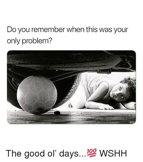 Memes, Wshh, and Good: Do you remember when this was your  only problem? The good ol' days...💯 WSHH