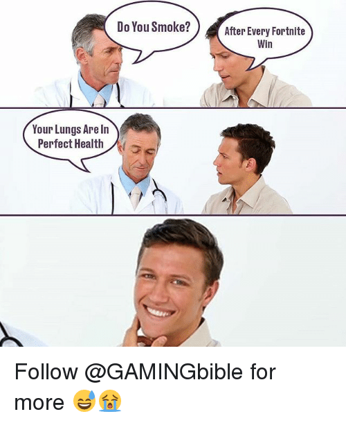 Memes, 🤖, and Health: Do You Smoke?After Every Fortnite  Win  Your Lungs Are In  Perfect Health Follow @GAMINGbible for more 😅😭