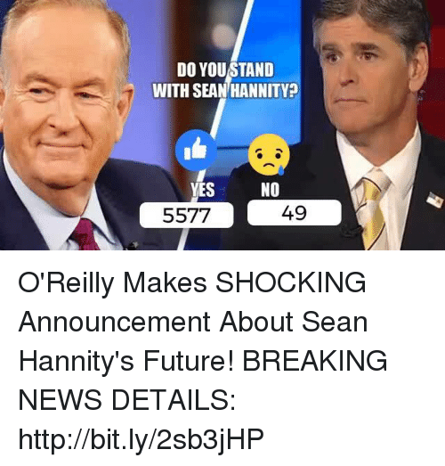 Future, News, and Breaking News: DO YOU STAND  WITH SEAN HANNITY  YES  NO  49  5577 O'Reilly Makes SHOCKING Announcement About Sean Hannity's Future! BREAKING NEWS  DETAILS: http://bit.ly/2sb3jHP