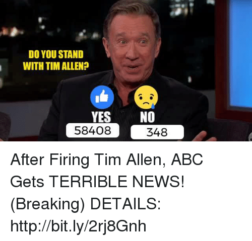 Abc, News, and Tim Allen: DO YOU STAND  WITH TIMALLEN?  YES  NO  58408  348 After Firing Tim Allen, ABC Gets TERRIBLE NEWS! (Breaking)  DETAILS: http://bit.ly/2rj8Gnh
