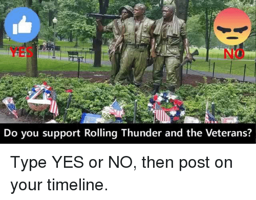 Yes, Thunder, and Rolling Thunder: Do you support Rolling Thunder and the Veterans? Type YES or NO, then post on your timeline.