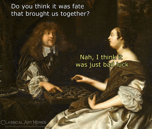 Bad Luck: Do you think it was fate  that brought us together?  Nah, I think it  was just bad luck  CLASSICAL ART MEMES  facèbook.com/classicalartmeme