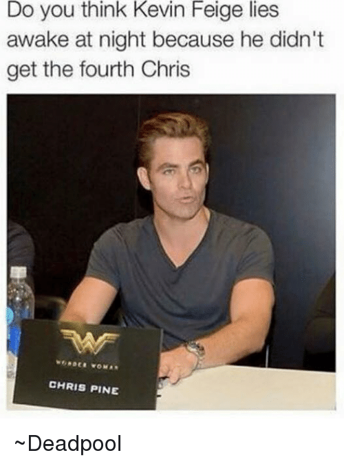 Chris Pine, Deadpool, and Avengers: Do you think Kevin Feige lies  awake at night because he didn't  get the fourth Chris  CHRIS PINE ~Deadpool